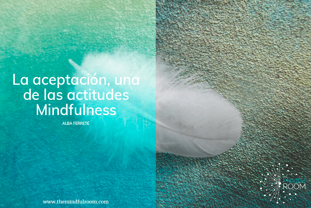 La aceptación, una de las actitudes Mindfulness