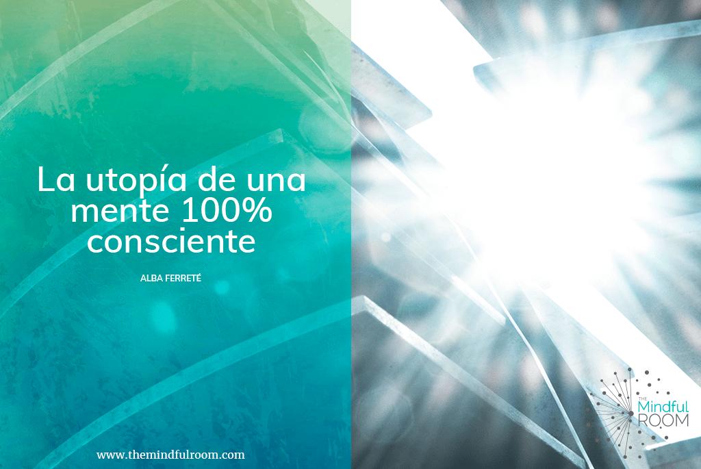 La utopía de una mente 100% consciente