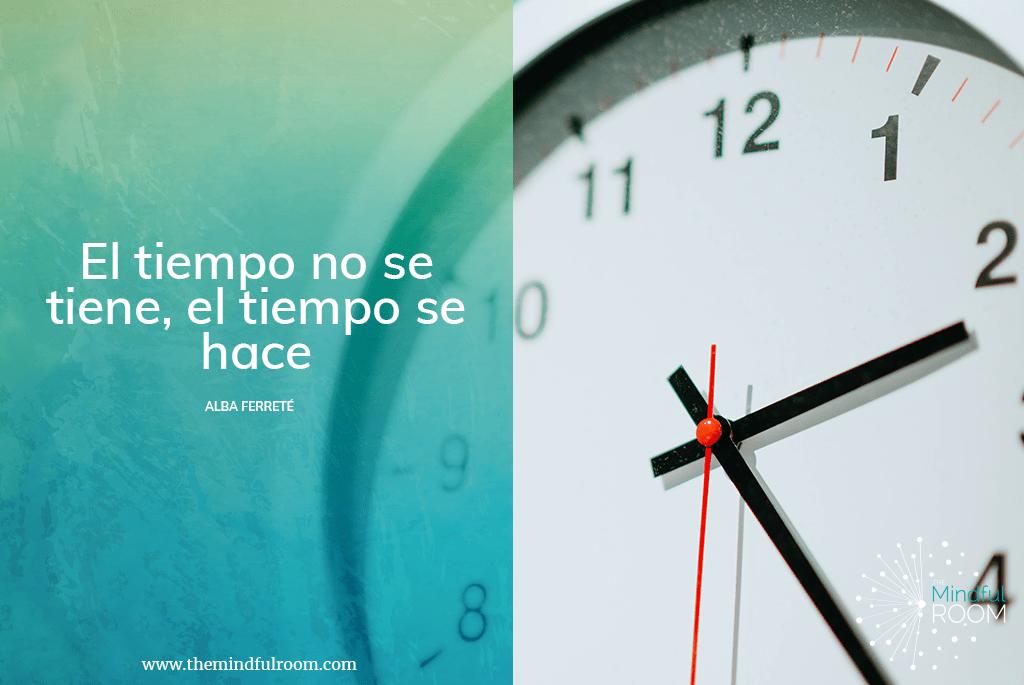 El tiempo no se tiene, el tiempo se hace
