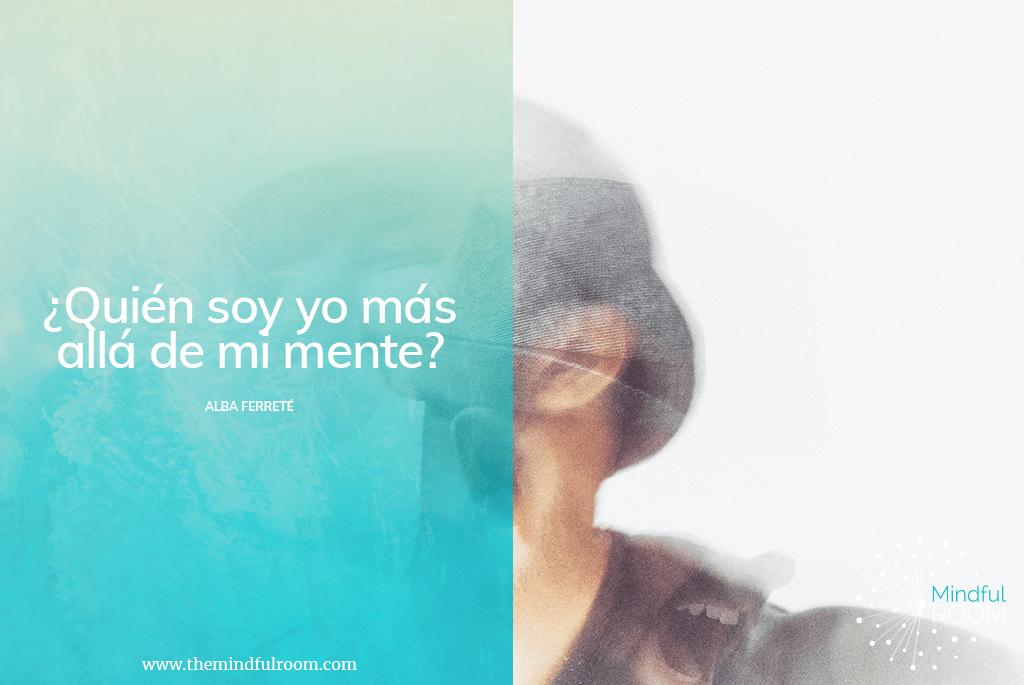 ¿Quién soy yo más allá de mi mente?