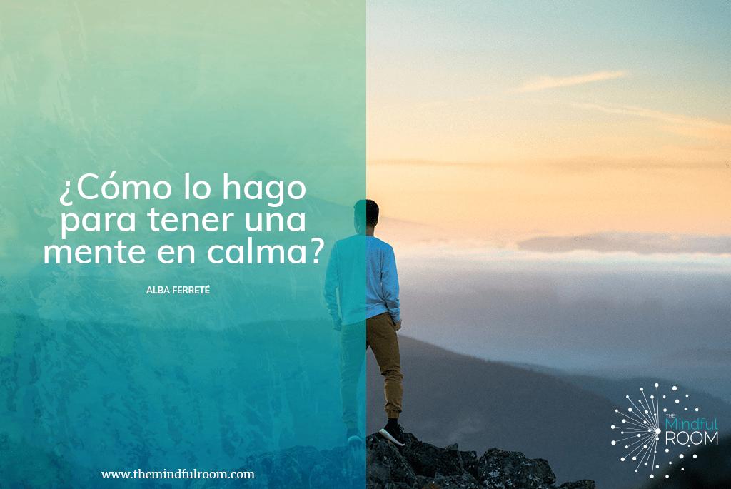 ¿Cómo lo hago para tener una mente en calma?
