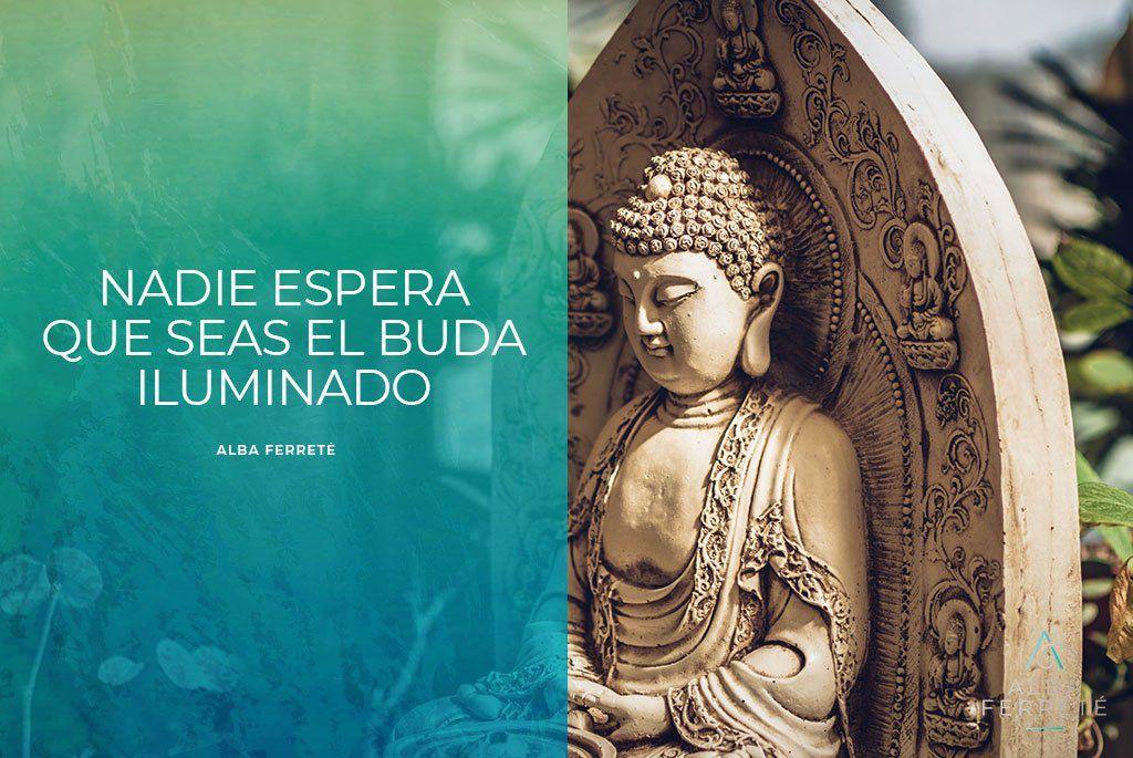 Nadie espera que seas el Buda iluminado